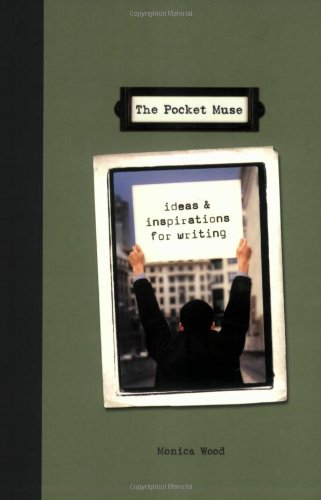 The Pocket Muse: Ideas And Inspirations For Writing, by Monica Wood (2004)