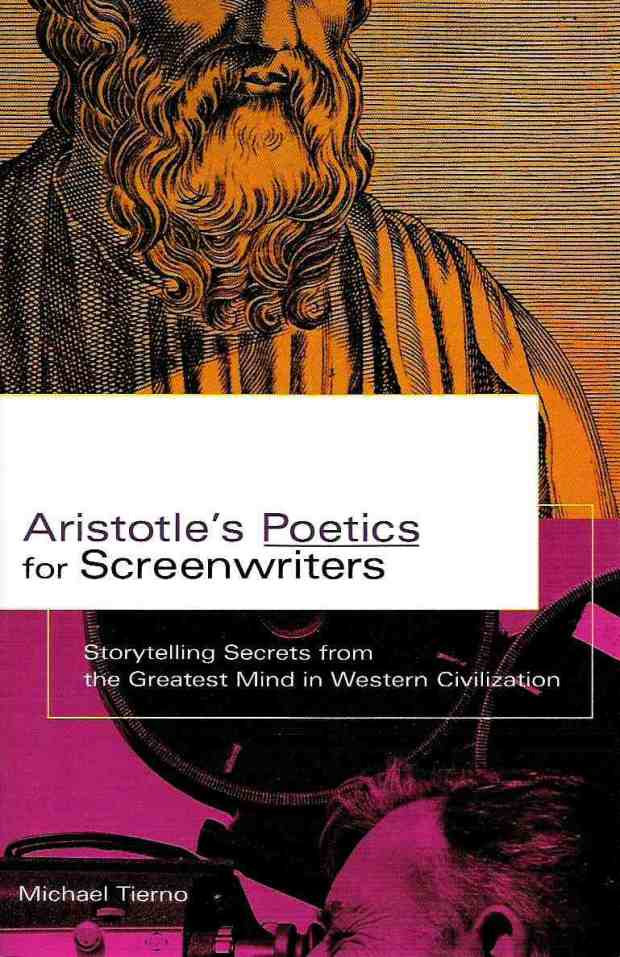 Aristotle's Poetics For Screenwriters, by Michael Tierno (2002)